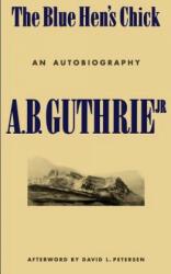 Blue Hen's Chick - A. B. Guthrie (ISBN: 9780803270381)