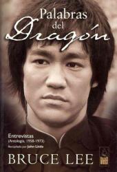 Palabras del dragón : entrevistas : antología, 1958-1973 - Bruce Lee, Alejandro Pareja Rodríguez (2008)