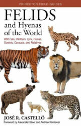 Felids and Hyenas of the World: Wild Cats, Panthers, Lynx, Pumas, Ocelots, Caracals, and Relatives - Andrew C. Kitchener, Alexander Sliwa (ISBN: 9780691205977)