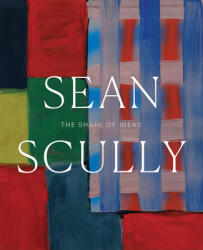 Sean Scully - The Shape of Ideas (ISBN: 9780876332955)