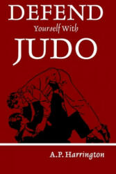 Defend Yourself with Judo - A. P. Harrington (2020)
