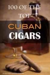 100 of the Top Cuban Cigars - Alex Trost (ISBN: 9781484915929)