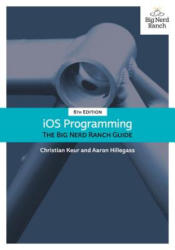 IOS Programming: The Big Nerd Ranch Guide - Christian Keur, Aaron Hillegass (ISBN: 9780134682334)