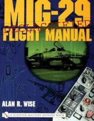 MiG-29 Flight Manual - Alan R. Wise (ISBN: 9780764313899)