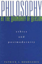 Philosophy at the Boundary of Reason - Patrick L. Bourgeois (2000)