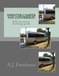 Sprinter van camper conversion DIY guide [Booklet] - A J Freedman (ISBN: 9781540755797)