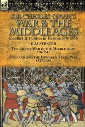 Sir Charles Oman's War & the Middle Ages - Charles Oman (ISBN: 9781782826224)
