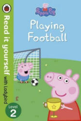 Peppa Pig: Playing Football - Read It Yourself with Ladybird Level 2 (ISBN: 9780241244401)