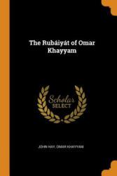 Rub iy t of Omar Khayyam - John Hay, Omar Khayyam (2018)