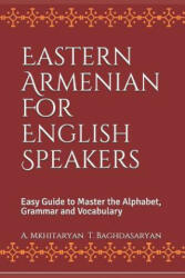 Eastern Armenian for English Speakers: Easy Guide to Master the Alphabet, Grammar and Vocabulary - T Baghdasaryan, A Mkhitaryan (ISBN: 9781985605718)