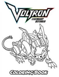 Voltron Legendary Defender Coloring Book: Coloring Book for Kids and Adults, Activity Book with Fun, Easy, and Relaxing Coloring Pages - Alexa Ivazewa (2018)