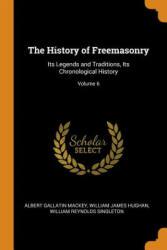 History of Freemasonry - Albert Gallatin Mackey, William James Hughan, William Reynolds Singleton (ISBN: 9780353061613)
