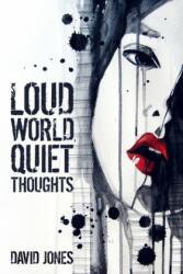 Loud World, Quiet Thoughts - David Jones (ISBN: 9781698375397)