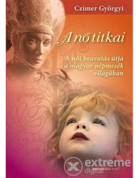 A nő titkai - A női beavatás útja a magyar népmesék világában (ISBN: 9789632910512)