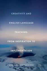 Creativity and English Language Teaching - Alan Maley, Tamas Kiss (ISBN: 9781137467287)