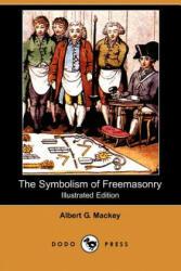 Symbolism of Freemasonry (Illustrated Edition) (Dodo Press) - Albert Gallatin Mackey (ISBN: 9781406545753)