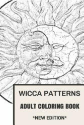 Wicca Patterns Adult Coloring Book: Paganism and Mythology, Fable and Fairy Tale Inspired Adult Coloring Book - Adult Coloring Book, Coloring Book for Adults (ISBN: 9781537197913)