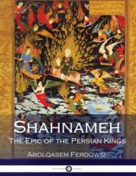 Shahnameh: The Epic of the Persian Kings - Abolqasem Ferdowsi, James Atkinson (ISBN: 9781540769022)
