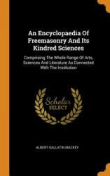 Encyclopaedia of Freemasonry and Its Kindred Sciences - Albert Gallatin Mackey (ISBN: 9780353435643)