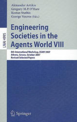 Engineering Societies in the Agents World - 8th International Workshop, ESAW 2007, Athens, Greece, October 22-24, 2007, Revised Selected Papers (2008)