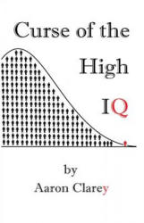The Curse of the High IQ - Aaron Clarey (2016)