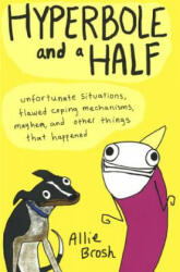 Hyperbole and a Half: Unfortunate Situations, Flawed Coping Mechanisms, Mayhem, and Other Things That Happened (2013)