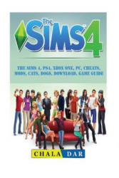 The Sims 4, Ps4, Xbox One, Pc, Cheats, Mods, Cats, Dogs, Download, Game Guide - Chala Dar (ISBN: 9781987524024)