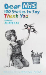 Dear NHS. 100 Stories to Say Thank You, Edited by Adam Kay, Hardback (ISBN: 9781398701182)