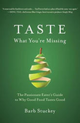 Taste What You're Missing: The Passionate Eater's Guide to Why Good Food Tastes Good (2012)