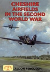 Cheshire Airfields in the Second World War (2008)