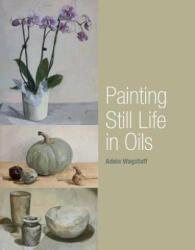 Painting Still Life in Oils (2012)