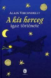 VIRCONDELET, ALAIN - A KIS HERCEG IGAZ TÖRTÉNETE (2010)