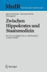 Zwischen Hippokrates und Staatsmedizin - Albrecht Wienke, Christian Dierks (2008)