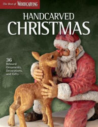 Handcarved Christmas: 36 Beloved Ornaments Decorations and Gifts (2011)