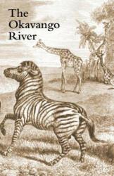 Okavango River - A Narrative of Travel, Exploration, and Adventure (2007)