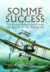 Somme Success - The Royal Flying Corps and the Battle of the Somme 1916 (2012)