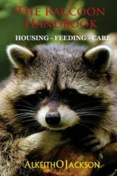 The Raccoon Handbook: Housing - Feeding And Care, Paperback (ISBN: 9781500785789)