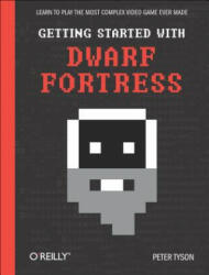 Getting Started with Dwarf Fortress - Learn to Play the Most Complex Video Game Ever Made (2012)