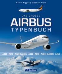 Das große Airbus Typenbuch - Achim Figgen, Dietmar Plath (2012)