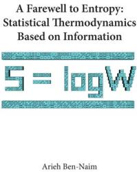 Farewell to Entropy - Statistical Thermodynamics Based on Information (2007)
