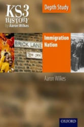 KS3 History by Aaron Wilkes: Immigration Nation Student Book (2011)