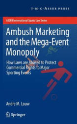 Ambush Marketing & the Mega-Event Monopoly - Andre M. Louw (2012)