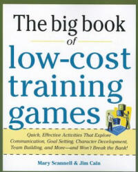 Big Book of Low-Cost Training Games: Quick, Effective Activities That Explore Communication, Goal Setting, Character Development, Teambuilding, and M (2012)
