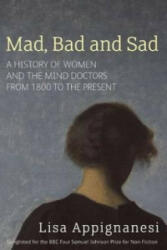 Mad, Bad And Sad - Lisa Appignanesi (2009)