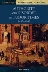 Authority and Disorder in Tudor Times, 1485-1603 (1999)