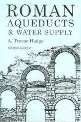 Roman Aqueducts and Water Supply - A. Trevor Hodge (2003)