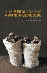 Media and the Rwanda Genocide - Allan Thompson (2007)