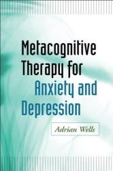 Metacognitive Therapy for Anxiety and Depression (2011)