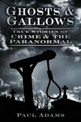Ghosts & Gallows: True Stories of Crime and the Paranormal (2012)