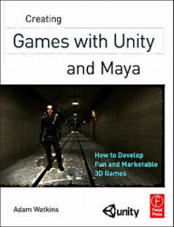 Creating Games with Unity and Maya - How to Develop Fun and Marketable 3D Games (2011)